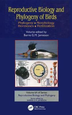 Reproductive Biology and Phylogeny of Birds, Part A:: Phylogeny, Morphology, Hormones and Fertilization - Reproductive Biology and Phylogeny (Hardback)