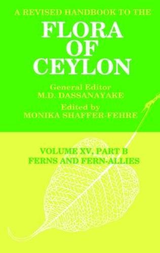 A Revised Handbook to the Flora of Ceylon, Vol. XV, Part B: Ferns and Fern-Allies (Hardback)