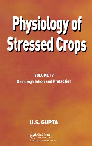 Physiology of Stressed Crops, Vol. 4: Osmoregulation and Protection - Physiology of Stressed Crops (Hardback)