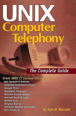 Unix Computer Telephony: The Complete Guide (Paperback)