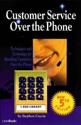 Customer Service Over the Phone: Techniques and Technology for Handling Customers Over the Phone (Paperback)