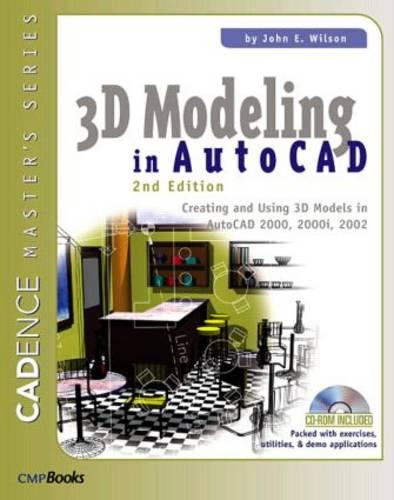 3D Modeling in AutoCAD: Creating and Using 3D Models in AutoCAD 2000, 2000i, 2002, and 2004 (Paperback)