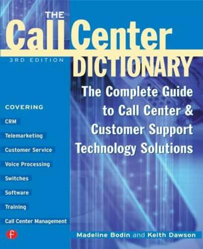 The Call Center Dictionary: The Complete Guide to Call Center and Customer Support Technology Solutions (Paperback)