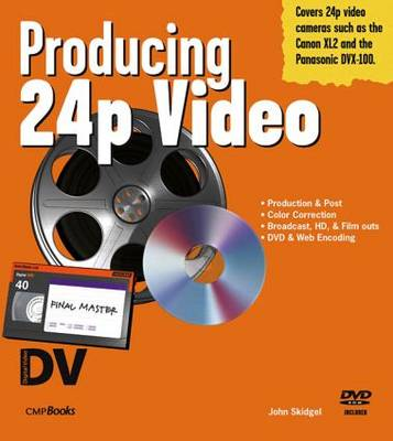 Producing 24p Video: Covers the Canon XL2 and the Panasonic DVX-100a DV Expert Series (Paperback)