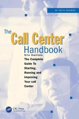 The Call Center Handbook: The Complete Guide to Starting, Running, and Improving Your Call Center (Paperback)