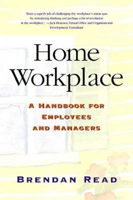 Home Workplace: A Handbook for Employees and Managers (Paperback)