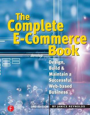 The Complete E-Commerce Book: Design, Build & Maintain a Successful Web-based Business (Paperback)