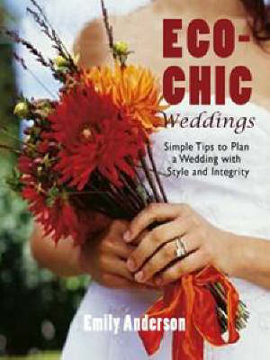 Eco-chic Weddings: Simple Tips to Plan a Wedding with Style and Integrity (Paperback)
