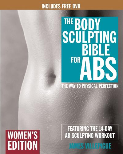 Body Sculpting Bible For Abs: Women's Edition: The Way to Physical Perfection (Paperback)