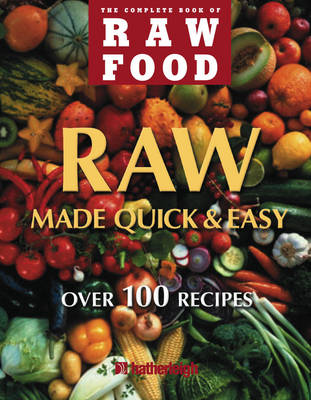 Raw Food Quick And Easy: Over 100 Recipes (Hardback)