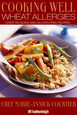 Cooking Well: Wheat Allergies: 150 Quick and Gluten-Free Recipes (Paperback)