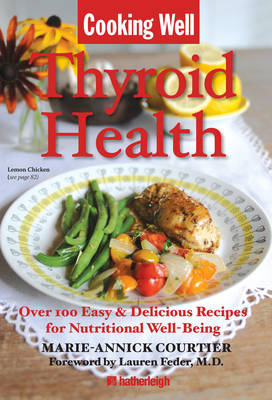 Cooking Well: Thyroid Health: Over 75 Easy and Delicious Recipes for a Hearty Balanced Diet (Paperback)