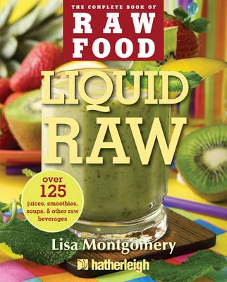 Liquid Raw: Over 100 Juices, Smoothies, Soups, and Other Raw Beverages Recipes (Paperback)