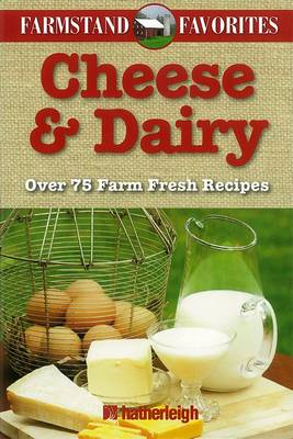 Cheese And Dairy: Farmstand Favourites (Paperback)