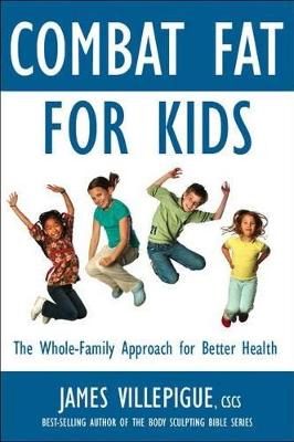 Combat Fat For Kids: The Whole-Family Approach To Optimal Health (Paperback)