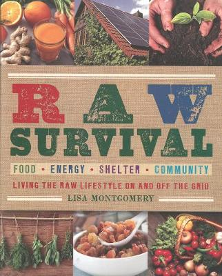 Raw Survival: Living the Raw Lifestyle On and Off the Grid (Paperback)