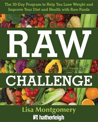 The 30-day Raw Challenge: The Stress-Free Way to Losing Weight and Improving Your Diet and Health with Raw Foods (Paperback)