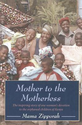 Mother To The Motherless: The inspiring true story of one woman's devotion to the orphaned children of Kenya (Paperback)