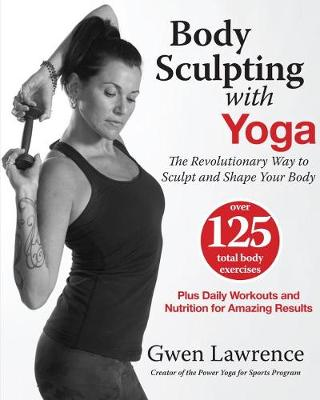 Body Sculpting With Yoga: Take Yoga Up to the Next Level! (Paperback)