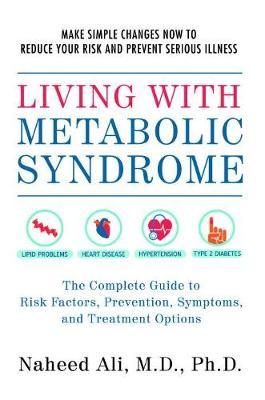 Living With Metabolic Syndrome: The Complete Guide to Risk Factors, Prevention, Symptoms and Treatment Options (Paperback)