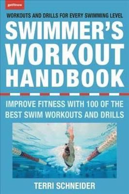 The Swimmer's Workout Handbook: Improve Fitness with 100 Swimming Workouts and Drills (Paperback)