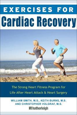 Exercises For Cardiac Recovery: The Strong Heart Fitness Program for Life After Heart Attack & Heart Surgery (Paperback)