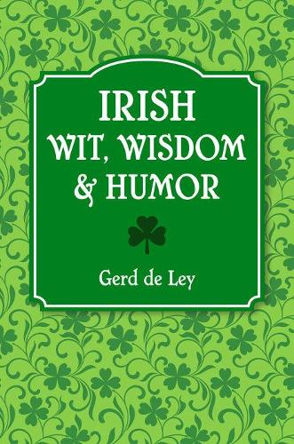 Irish Wit, Wisdom & Humor: Over 1000 Favorites (Hardback)
