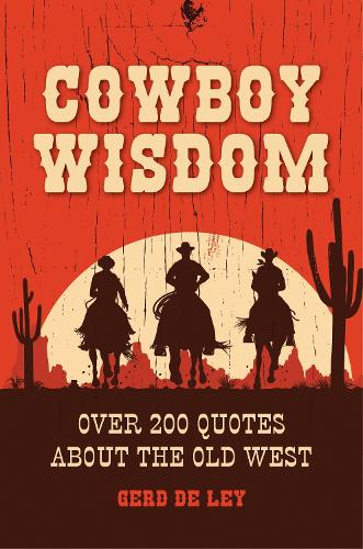 Cowboy Wisdom: Over 200 Quotes about the Old West (Hardback)