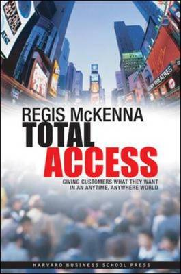 Total Access: Giving Customers What They Want in an Anytime, Anywhere World (Hardback)