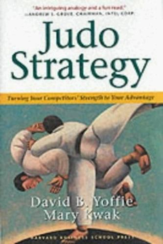 Judo Strategy: Turning Your Competitors Strength to Your Advantage (Hardback)