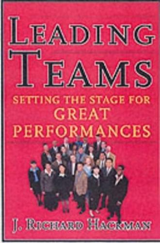 Leading Teams: Setting the Stage for Great Performances (Hardback)