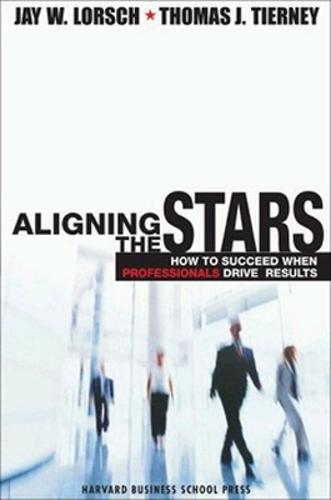 Aligning the Stars: How to Succeed When Professionals Drive Results (Hardback)