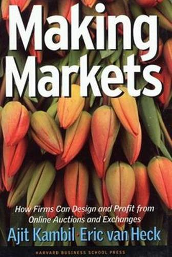 Making Markets: How Firms Can Design and Profit from Online Auctions and Exchanges (Hardback)