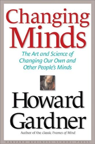Changing Minds: The Art and Science of Changing Our Own and Other Peoples Minds (Hardback)