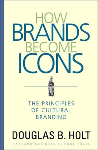How Brands Become Icons: The Principles of Cultural Branding (Hardback)