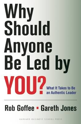 Why Should Anyone Be Led by You?: What It Takes To Be An Authentic Leader (Hardback)