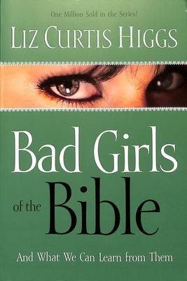 Bad Girls of the Bible: And What We Can Learn from Them (Paperback)