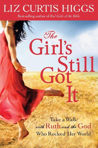 The Girl's Still Got It: Take a Walk with Ruth and the God who Rocked Her World (Paperback)
