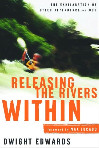 Releasing the Rivers Within: The Exhilaration of Utter Dependence on God (Paperback)