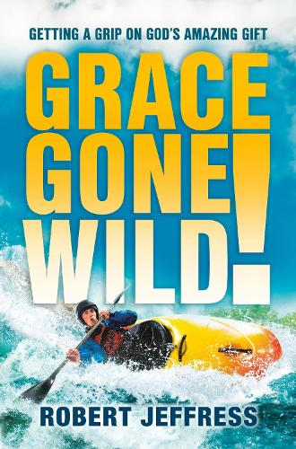 Grace Gone Wild!: Getting a Grip on God's Amazing Gift (Paperback)