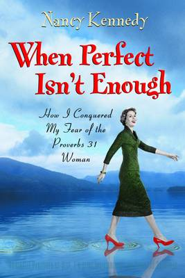 When Perfect Isn't Enough: How I Conquered My Fear of the Proverbs 31 Woman (Paperback)