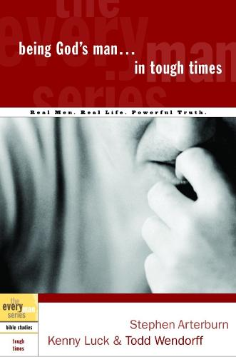 Being God's Man in Tough Times: Real Men, Real Life, Powerful Truth - Every Man Bible Studies (Paperback)