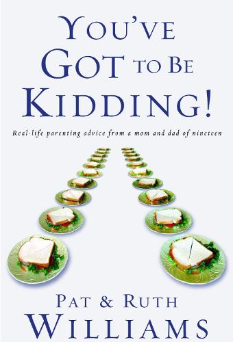 You've Got to be Kidding!: Real-Life Parenting Advice from a Mom and Dad of Nineteen (Paperback)