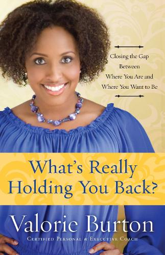 What's Really Holding you Back?: Closing the Gap Between Where you are and Where you Want to Be (Paperback)