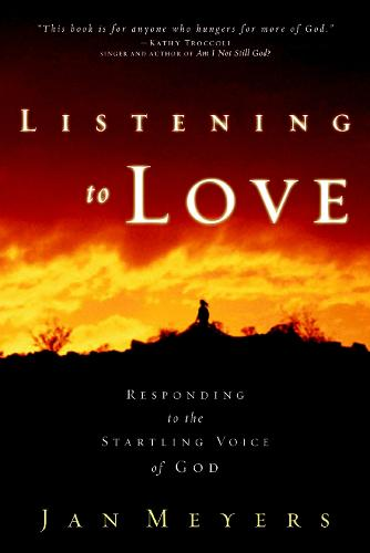 Listening to Love: Responding to the Startling Voice of God (Paperback)