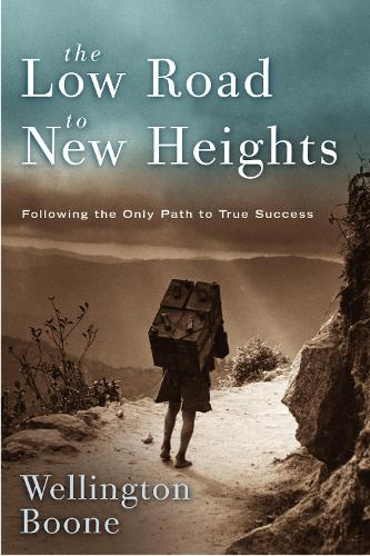 The Low Road to New Heights: Following the Only Path to True Success (Paperback)