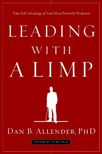 Leading with a Limp: Take Full Advantage of your Most Powerful Weakness (Paperback)