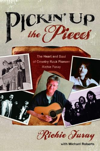 Pickin' up the Pieces: The Heart and Soul of Country Rock Pioneer Richie Furay (Paperback)