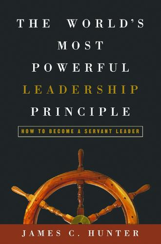 The World's Most Powerful Leadership Principle: How to Become a Servant Leader (Hardback)