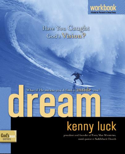 Dream (Workbook): How to Act on your Passion, Discover your Plan & Achieve God's Purpose - God's Man Series 02 (Paperback)
